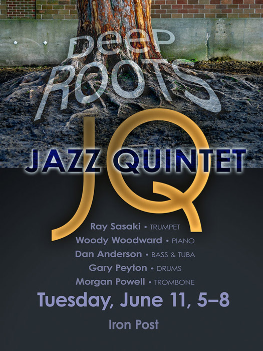 Deep Roots - Jazz Quintet, Tuesday, June 11, 5-8, Iron Post
