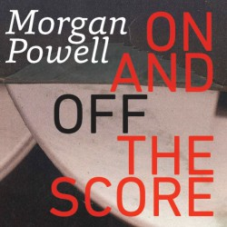 Morgan Powell: On and Off the Score